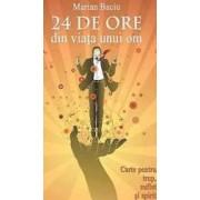 24 De Ore Din Viata Unui Om - Marian Baciu