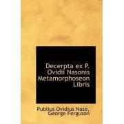 Decerpta Ex P. Ovidii Nasonis Metamorphoseon Libris by Publius Ovidius Naso