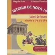 Istoria de nota 10 Caiet de lucru cls a V-a si a VI-a - Magda Stan Cristian Vornicu