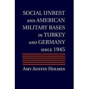 Social Unrest and American Military Bases in Turkey and Germany since 1945 by Amy Austin Holmes