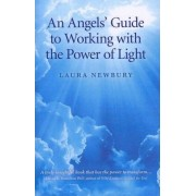 An Angels' Guide to Working with the Power of Light by Laura Newbury