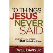 10 Things Jesus Never Said by Will Davis