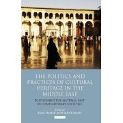 The Politics and Practices of Cultural Heritage in the Middle East by Irene Maffi