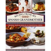 Pepita Aris Recipes from My Spanish Grandmother: The Real Taste of Spain in 150 Traditional Dishes
