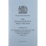 The Health Services Since the War: Government and Health Care - The National Health Service 1958-79 v. 2 by Charles Webster