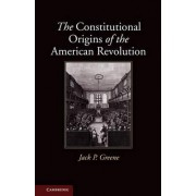The Constitutional Origins of the American Revolution by Jack P. Greene