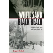 White Sand Black Beach: Civil Rights, Public Space, and Miami's Virginia Key