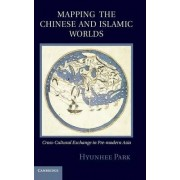 Mapping the Chinese and Islamic Worlds by Hyunhee Park