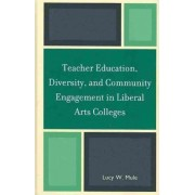 Teacher Education, Diversity, and Community Engagement in Liberal Arts Colleges by Lucy W. Mule