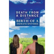 Death from a Distance and the Birth of a Humane Universe by Joanne Souza
