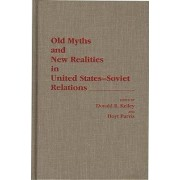 Old Myths and New Realities in United States-Soviet Relations by Donald R. Kelley