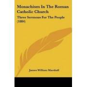Monachism in the Roman Catholic Church by James William Marshall