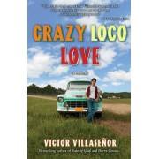 Crazy Loco Love by Victor Villasenor