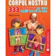 Corpul Nostru 333 De Lucruri Pe Care Copiii Vor Sa Le Stie - Birgit Kuhn