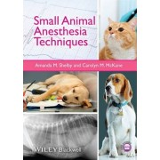 Small Animal Anesthesia Techniques by Amanda M. Shelby