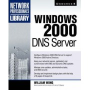 Windows 2000 DNS Server by William G. Wong