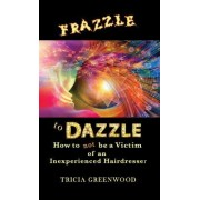 Frazzle to Dazzle: How to Not Be a Victim of an Inexperienced Hairdresser