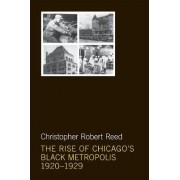 The Rise of Chicago's Black Metropolis, 1920-1929 by Christopher Robert Reed