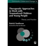 Therapeutic Approaches in Work with Traumatised Children and Young People by Patrick Tomlinson