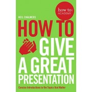 How to: Give a Great Presentation by Neil Chalmers