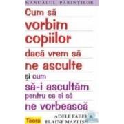 Cum Sa Vorbim Copiilor Daca Vrem Sa Ne Asculte - Adele Faber