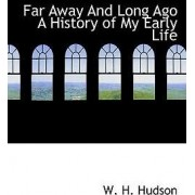 Far Away and Long Ago a History of My Early Life by W H Hudson