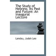 The Study of Hebrew, Its Past and Future by Landau Judah Leo