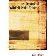 The Tenant of Wildfell Hall, Volume I by Anne Bront