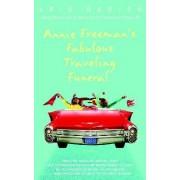 Annie Freeman's Fabulous Traveling Funeral by Kris Radish