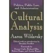 Cultural Analysis: Politics, Public Law, and Administration Volume 1 by Aaron Wildavsky