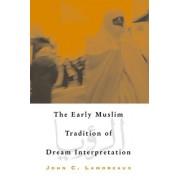 The Early Muslim Tradition of Dream Interpretation by John C. Lamoreaux