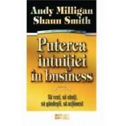 Puterea intuitiei in business Sa vezi, sa simti, sa gandesti, sa actionezi