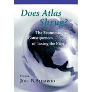 Does Atlas Shrug?: The Economic Consequences of Taxing the Rich