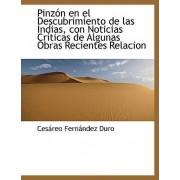 Pinz N En El Descubrimiento de Las Indias, Con Noticias Cr Ticas de Algunas Obras Recientes Relacion by Cesreo Fernndez Duro
