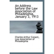 An Address Before the Law Association of Philadelphia, January 3, 1913 by Law Association of Philad Arthur Conant