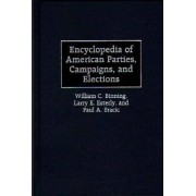 Encyclopedia of American Parties, Campaigns, and Elections by William C. Binning