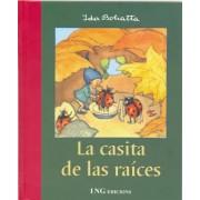 La Casita De Las Raices / The Little House of Roots by Ida Bohatta