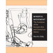 Mindful Movement: The Evolution of the Somatic Arts and Conscious Action