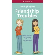 Patti Kelley Criswell A Smart Girl's Guide: Friendship Troubles: Dealing with Fights, Being Left Out, and the Whole Popularity Thing (Smart Girl's Guides)