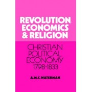 Revolution, Economics and Religion by A. M. C. Waterman
