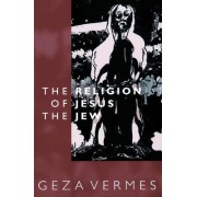 The Religion of Jesus the Jew by Geza Vermes