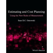 Estimating and Cost Planning Using the New Rules of Measurement by Sean D. C. Ostrowski