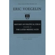 The History of Political Ideas: Later Middle Ages v. 3 by Eric Voegelin