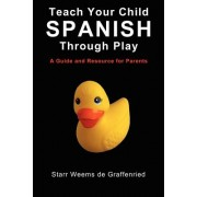 Teach Your Child Spanish Through Play, a Guide and Resource for Parents or Spanish for Kids, Games to Help Children Learn Spanish Language and Culture