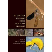 The Evolution of Primary Sexual Characters in Animals by Janet Leonard