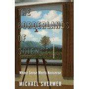 The Borderlands of Science by Michael Shermer