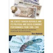 The Etatist Turkish Republic and Its Political and Socio-Economic Performance from 1980-1999 by Dora J. Nadolski