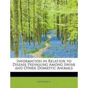 Information in Relation to Disease Prevailing Among Swine and Other Domestic Animals by Anonymous