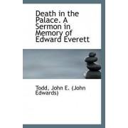 Death in the Palace. a Sermon in Memory of Edward Everett by Todd John E (John Edwards)