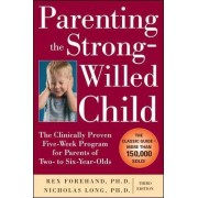 Parenting the Strong-Willed Child: The Clinically Proven Five-Week Program for Parents of Two- to Six-Year-Olds by Rex Forehand